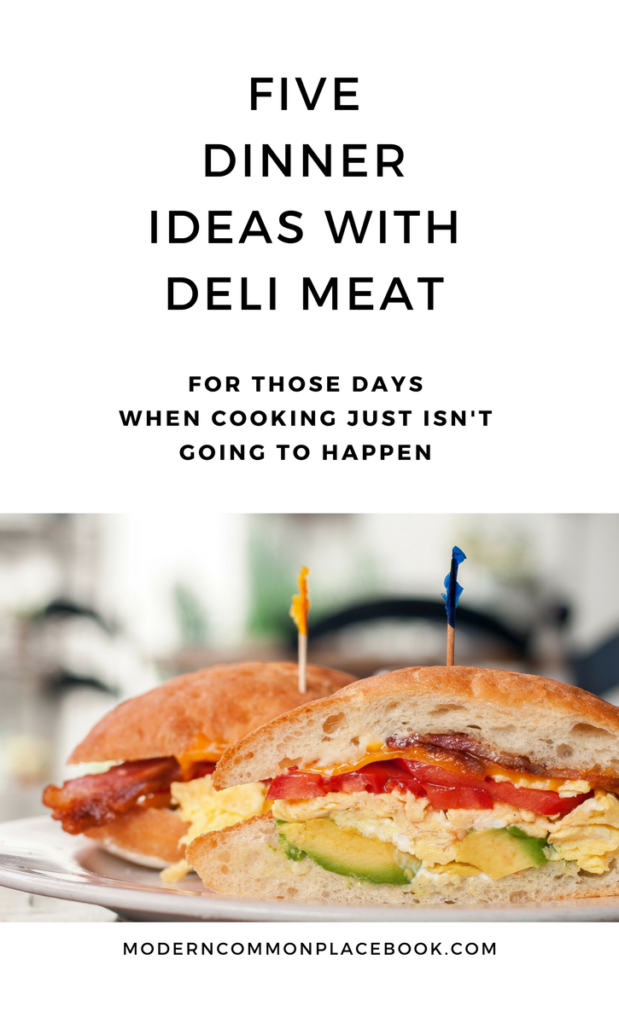 Five Dinner Ideas With Deli Meat - for those nights when cooking just isn't going to happen!