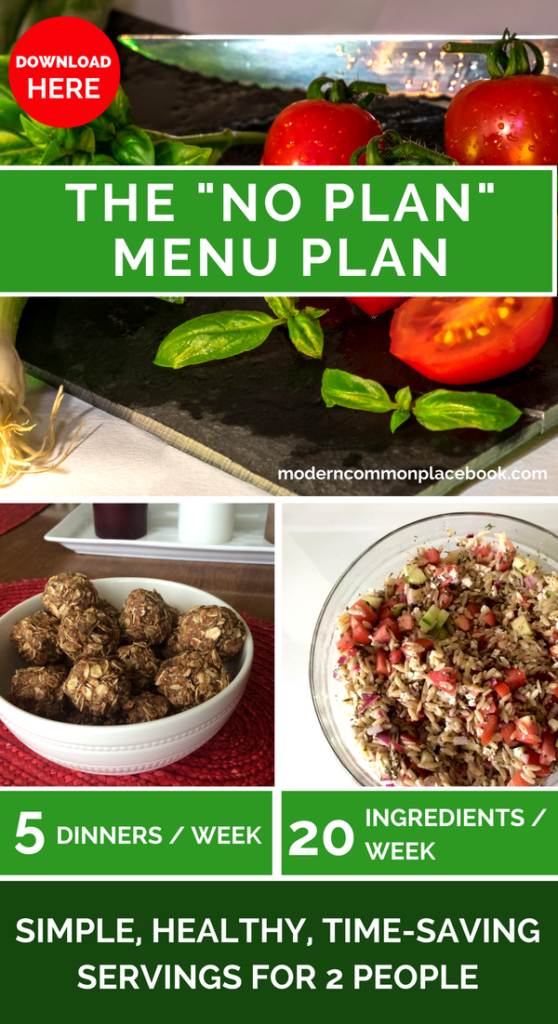 """Download here the """"No Plan"""" Menu Plan - 5 mix-and-match dinner recipes, 20 ingredients/week, 1 prep time, all food groups - for 2 people!  - A Modern Commonplace Book"""