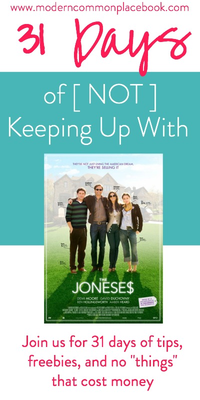31 days of not keeping up with the joneses1    {Not} Keeping up with the Joneses   31 Days of no things