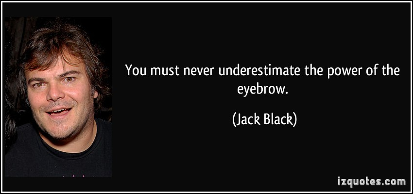 quote-you-must-never-underestimate-the-power-of-the-eyebrow-jack-black-18338