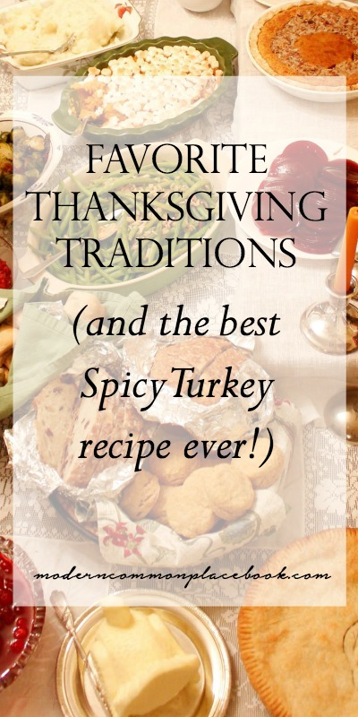 Favorite Thanksgiving Traditions - and the best Spicy Turkey ever! - modern commonplace book