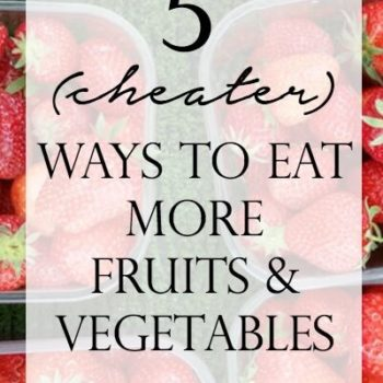 5 cheater ways to eat more fruits and vegetables - A Modern Commonplace Book