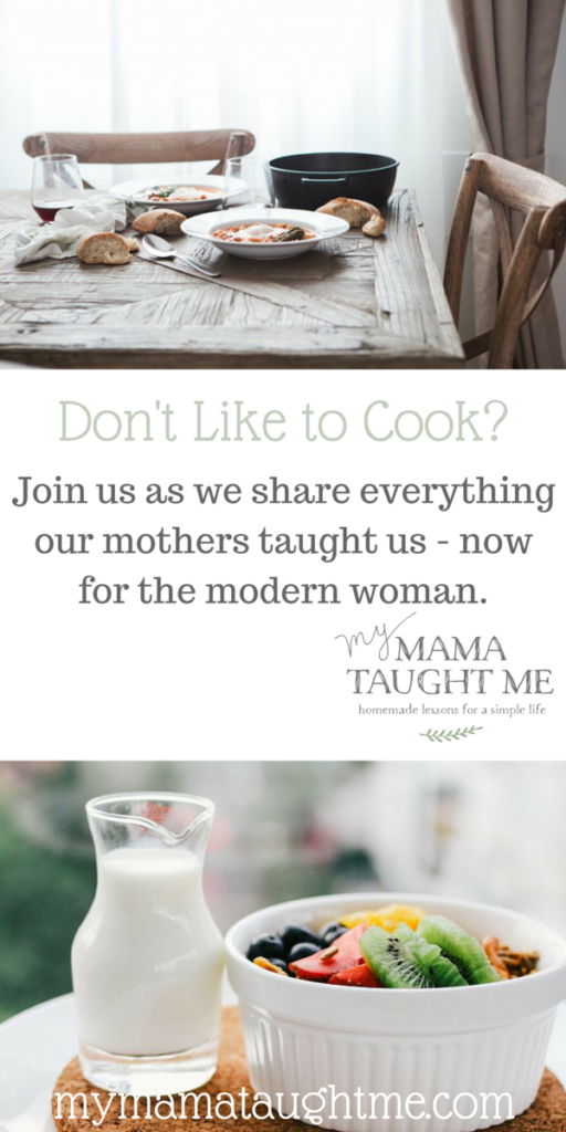 Don't Like to Cook? Join us as we share everything our mothers taught us - now for the modern woman. -- From My Mother Taught Us
