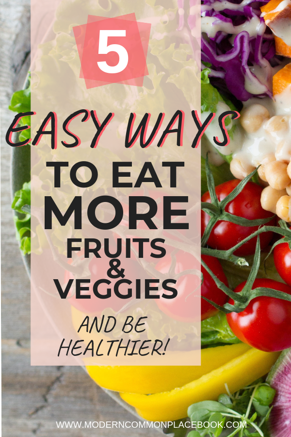 5 Easy Ways to eat more fruits and veggies - and be healthier!