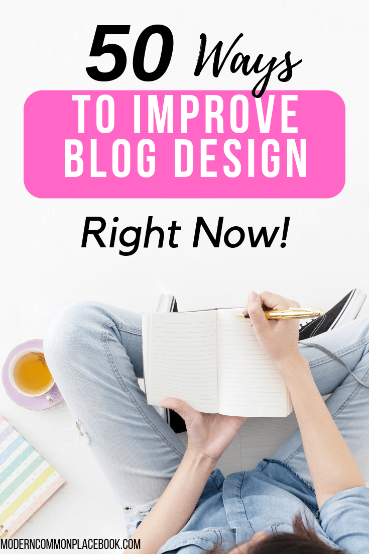 50 Ways to improve your blog design RIGHT NOW | Blogging, design, WordPress, hosting, monetizing blogs, blogging for beginners, blogging for money, blogging tips, blogging ideas