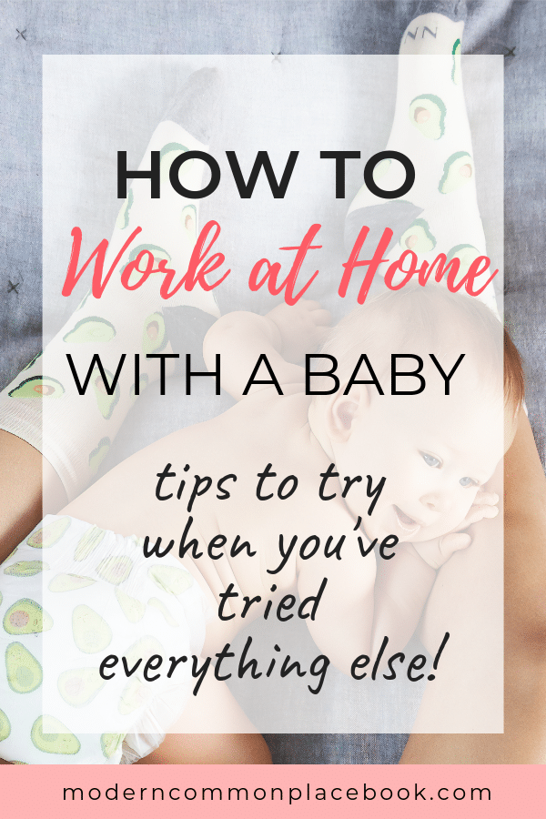 How to work at home with a baby - things to try when you\'ve tried everything else - work at home mom, stay at home mom, mom life, working at home, everything you need about working from home