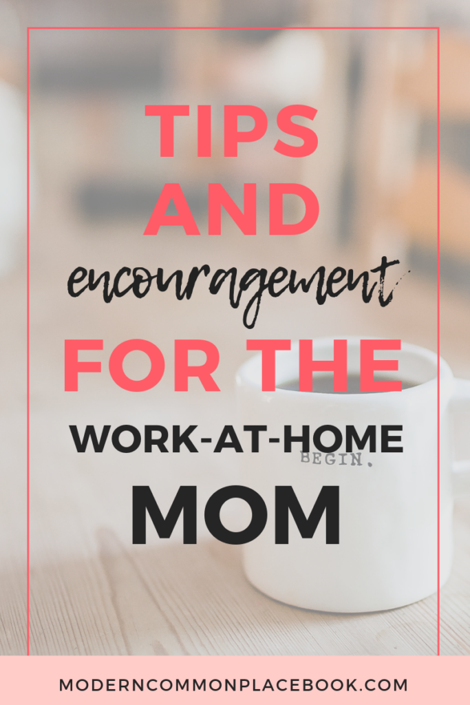 Tips and encouragement for the work at home mom, work-at-home mom, work-at-home schedules, work-at-home jobs