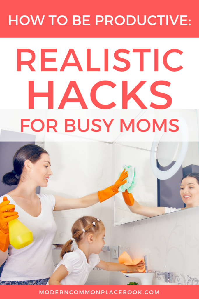 HOW TO BE PRODUCTIVE AT HOME – REALISTIC HACKS FOR BUSY MOMS