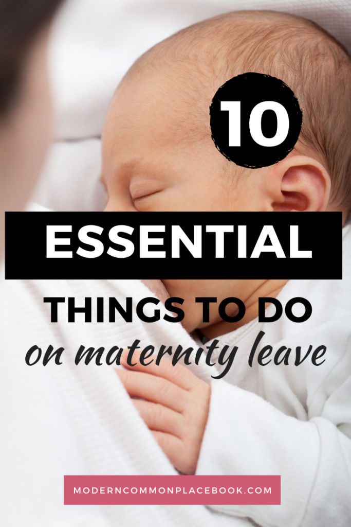 10 Essential Things to do on Maternity Leave