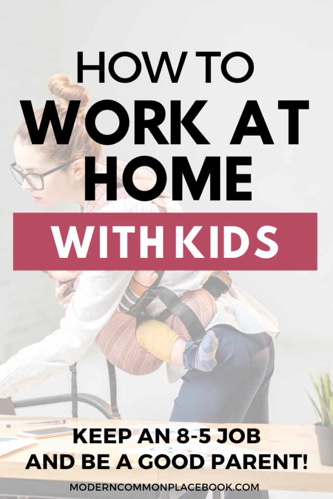 How to survive working from home with kids - keep an 8-5 job and be a good parent!