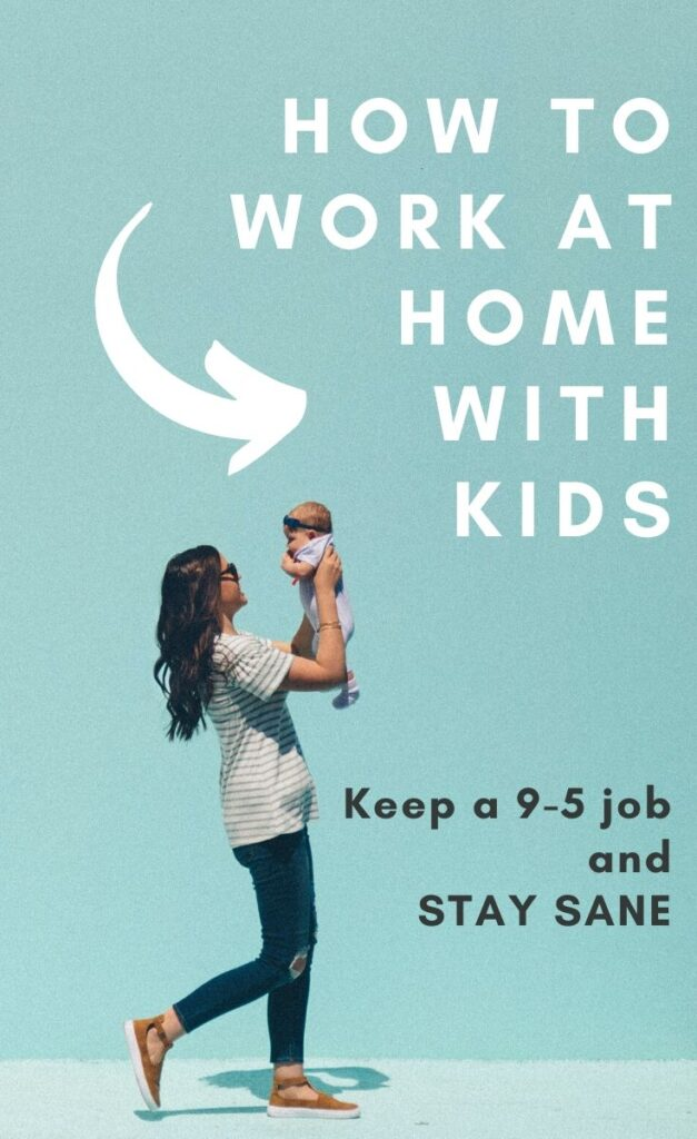 Working from Home with Kids - How to Survive and Have a Life